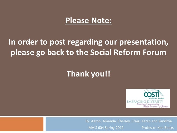 Please Note:In order to post regarding our presentation, please go back to the Social Reform Forum               Thank you...