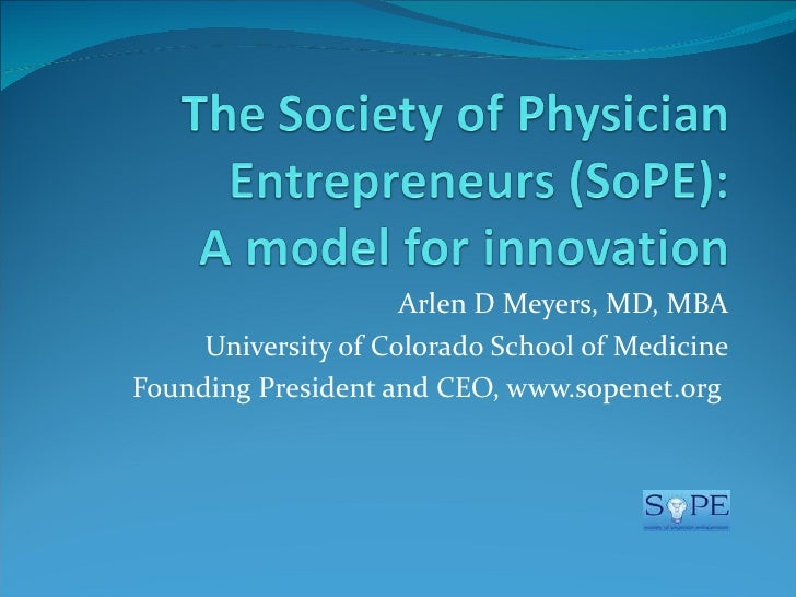 Arlen D Meyers, MD, MBA     University of Colorado School of MedicineFounding President and CEO, www.sopenet.org