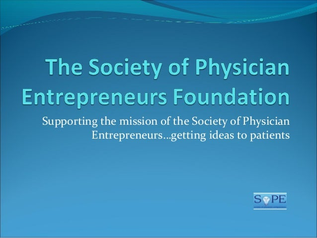 The society of physician entrepreneurs (so pe) foundation