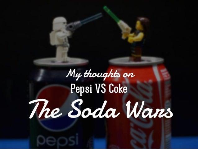 My Thoughts on Pepsi VS Coke : The Soda Wars