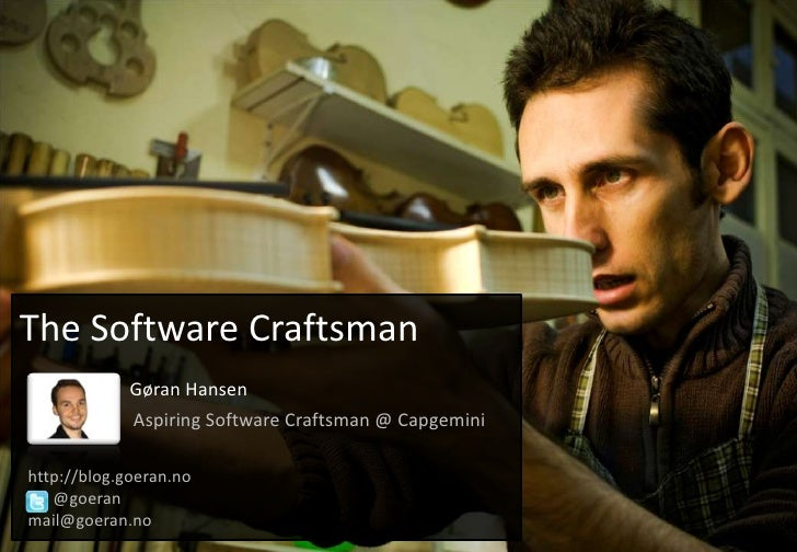 The Software Craftsman                        Gøran HansenAspiring Software Craftsman @ Capgemini<br />  http://blog.goera...