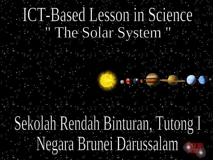 "ICT-Based Lesson in Science "" The Solar System "" Sekolah Rendah Binturan, Tutong I Negara Brunei Darussalam"