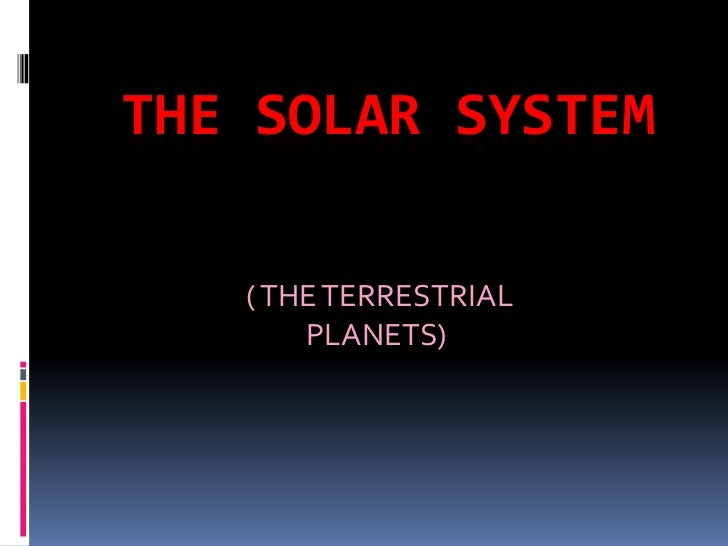 THE SOLAR SYSTEM   ( THE TERRESTRIAL       PLANETS)