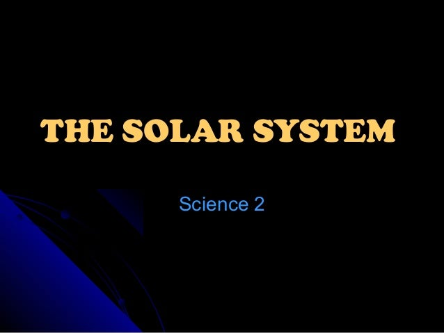 THE SOLAR SYSTEM Science 2