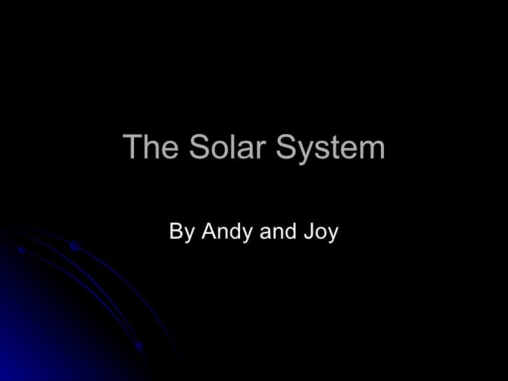 The Solar System By Andy and Joy