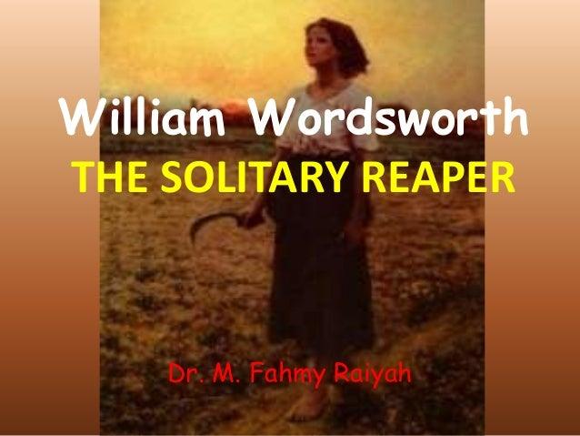 William Wordsworth THE SOLITARY REAPER  Dr. M. Fahmy Raiyah