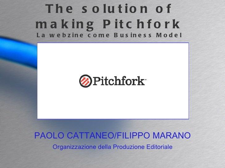 The solution of making Pitchfork La webzine come Business Model PAOLO CATTANEO/FILIPPO MARANO Organizzazione della Produzi...