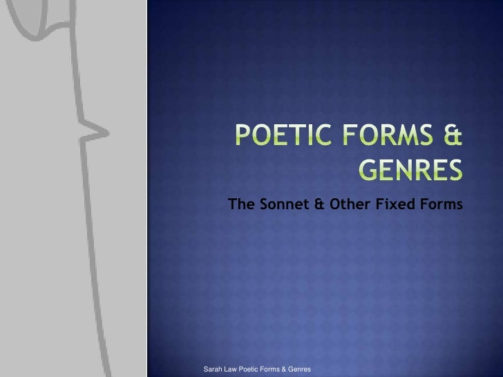 Poetic Forms & Genres<br />The Sonnet & Other Fixed Forms<br />Sarah Law Poetic Forms & Genres<br />