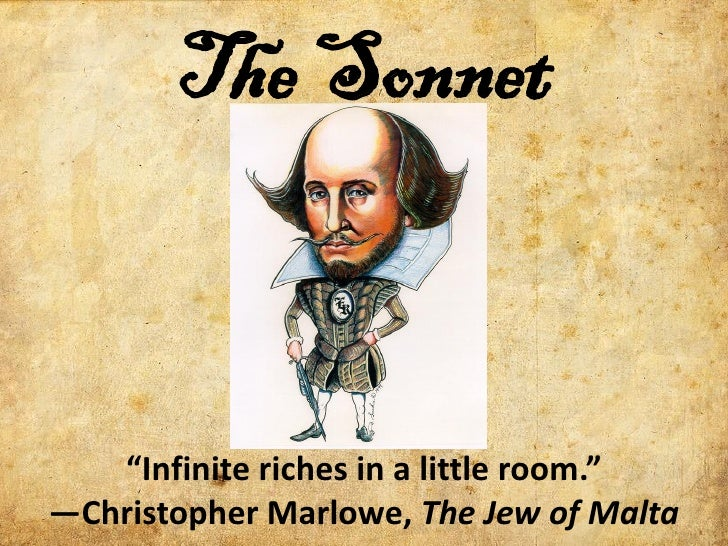 "The Sonnet   ""Infinite riches in a little room.""—Christopher Marlowe, The Jew of Malta"