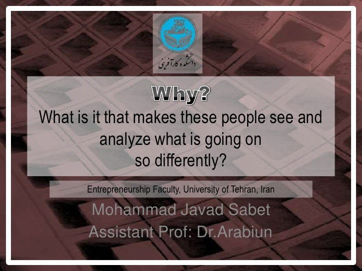 Why?What is it that makes these people see and analyze what is going onso differently?<br />Entrepreneurship Faculty, Univ...