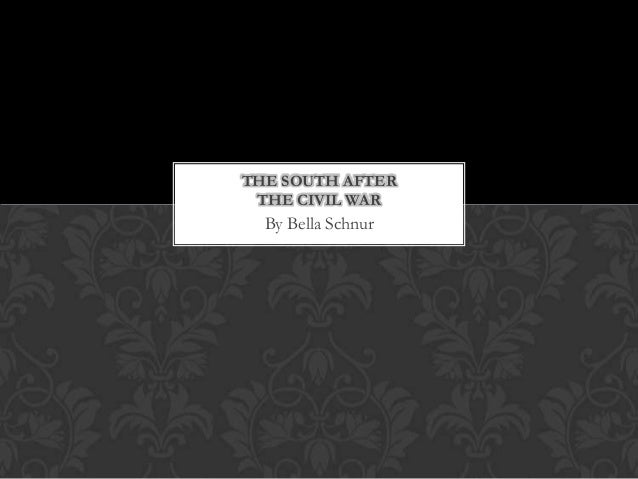 By Bella Schnur THE SOUTH AFTER THE CIVIL WAR