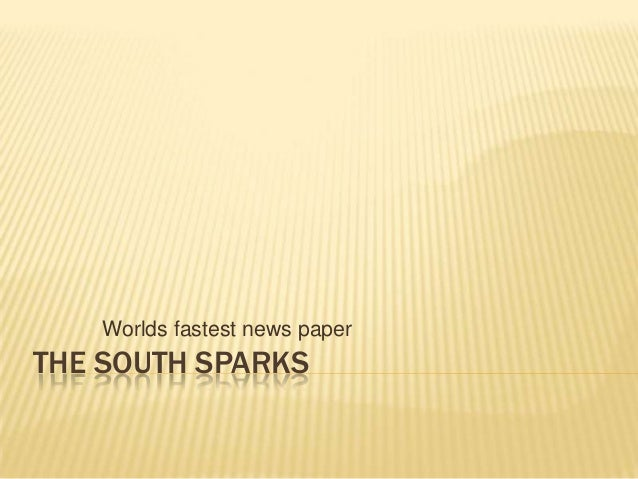 Worlds fastest news paper  THE SOUTH SPARKS