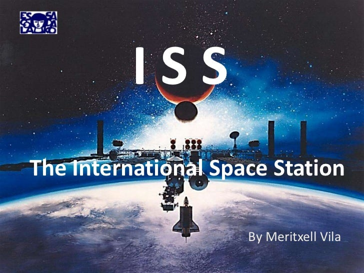 ISSThe International Space Station                     By Meritxell Vila