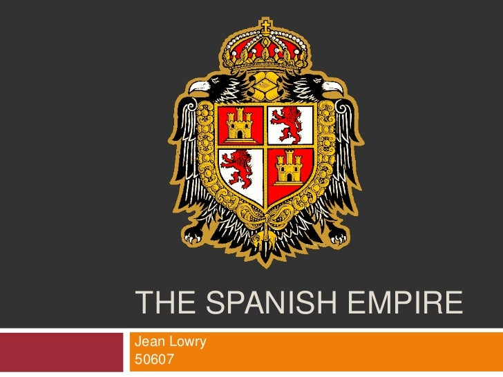 The Spanish Empire<br />Jean Lowry<br />50607<br />