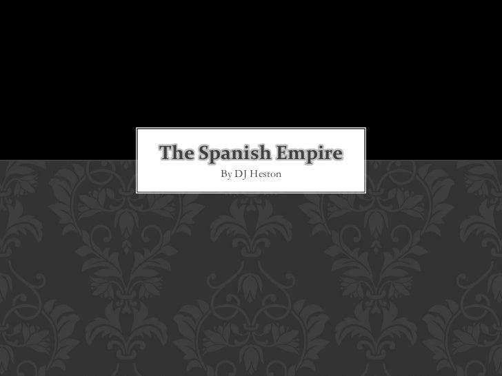The Spanish Empire     By DJ Heston