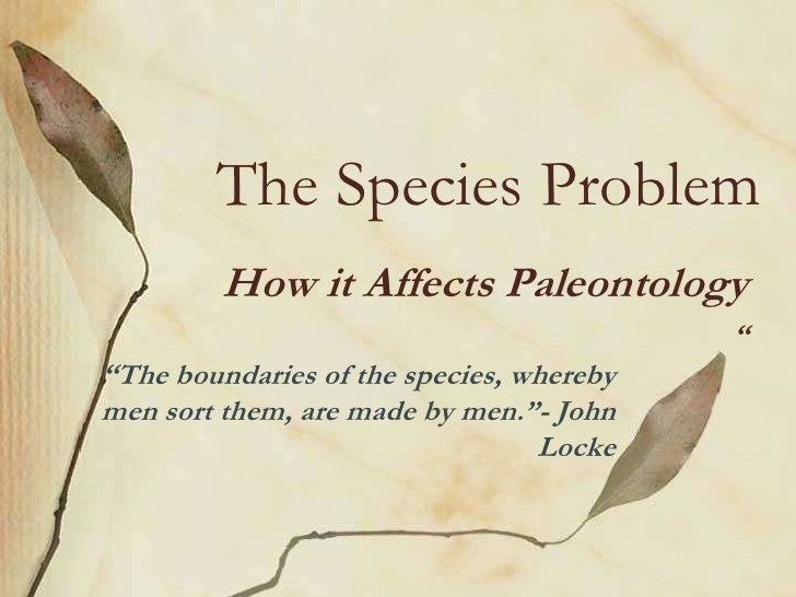 """The Species Problem         How it Affects Paleontology                                          """"""""The boundaries of the s..."""