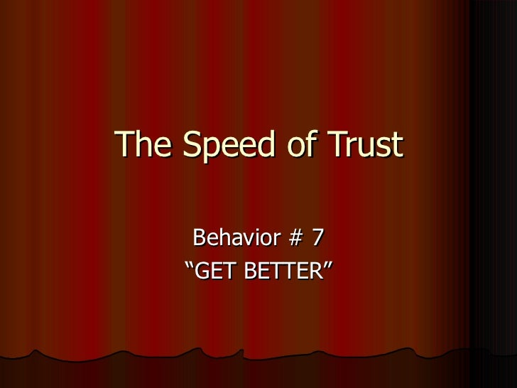 "The Speed of Trust     Behavior # 7    ""GET BETTER"""