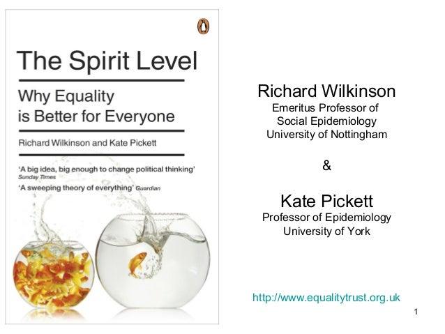 1 Richard Wilkinson Emeritus Professor of Social Epidemiology University of Nottingham & Kate Pickett Professor of Epidemi...