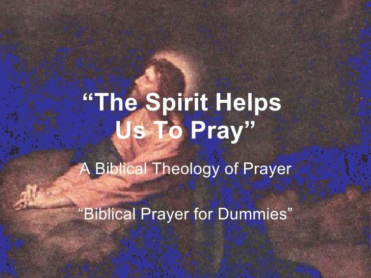 """ The Spirit Helps  Us To Pray"" A Biblical Theology of Prayer "" Biblical Prayer for Dummies"""