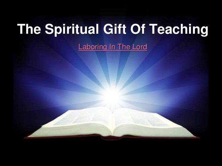 The Spiritual Gift Of Teaching         Laboring In The Lord