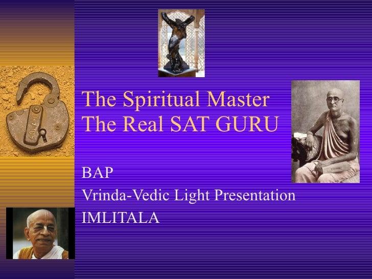 The Spiritual Master The Real SAT GURU BAP Vrinda-Vedic Light Presentation IMLITALA