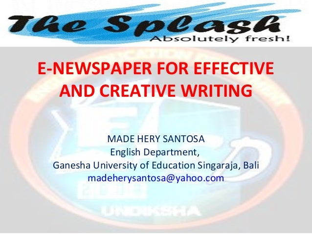 E-NEWSPAPER FOR EFFECTIVE   AND CREATIVE WRITING            MADE HERY SANTOSA            English Department, Ganesha Unive...
