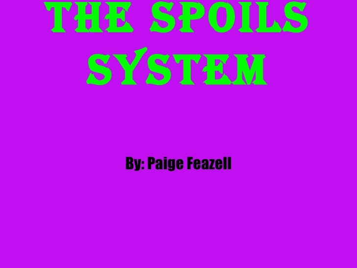 the spoils system: what do you think of the spoils system? essay Check out our top free essays on spoil system to help you write your own essay free essays on spoil system  systems that the child learns to think is.