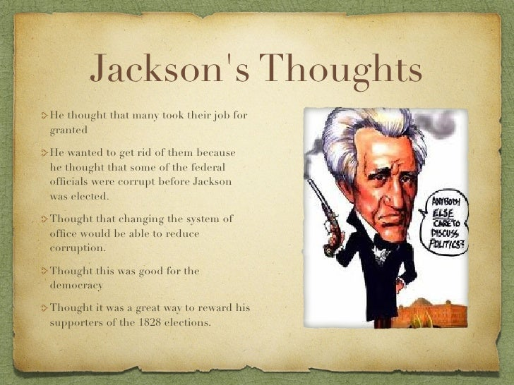 spoil system andrew jackson essay Andrew jackson was an aristocrat as he was also a part of the spoils system he was a very brave and out there type of person but he was also very secluded at many times he kept to himself to start off with andrew jacksons story he wasn't a rich well born.