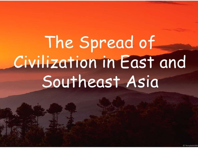 The spread of civilization in east and southeast