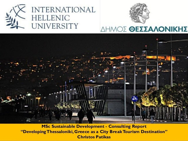 "MSc Sustainable Development - Consulting Report ""DevelopingThessaloniki, Greece as a City BreakTourism Destination"" Christ..."