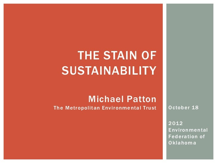THE STAIN OF  SUSTAINABILITY            Michael PattonThe Metropolitan Environmental Trust   October 1 8                  ...