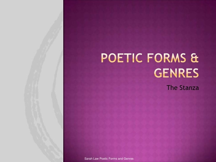 Poetic Forms & Genres<br />The Stanza<br />Sarah Law Poetic Forms and Genres<br />