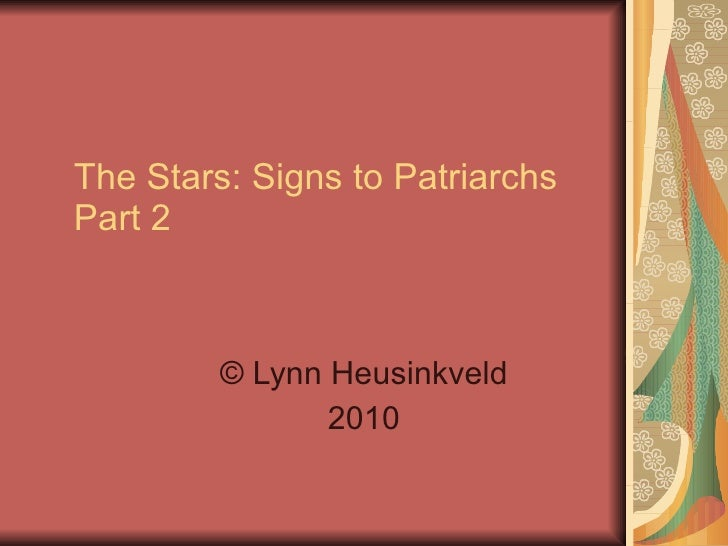 The Stars: Signs to Patriarchs Part 2  © Lynn Heusinkveld 2010