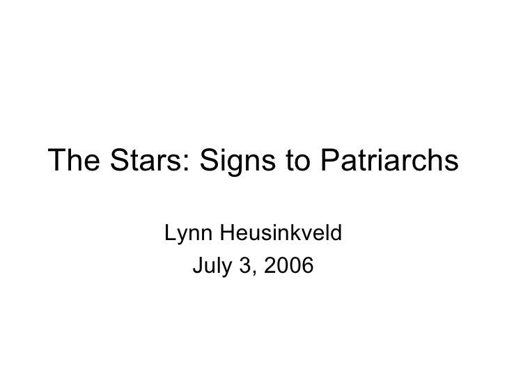 The Stars: Signs to Patriarchs Part 2  © Lynn Heusinkveld July 4, 2006