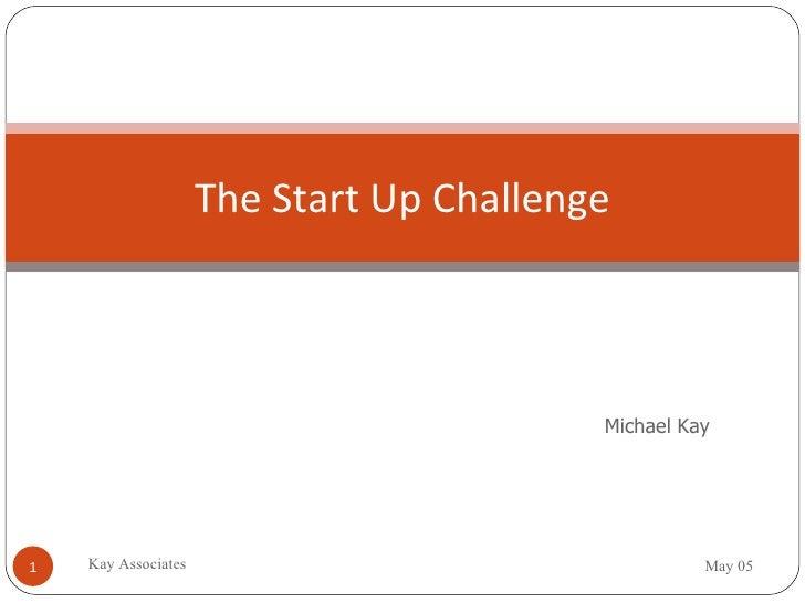 The Start Up Challenge Michael Kay Kay Associates May 05