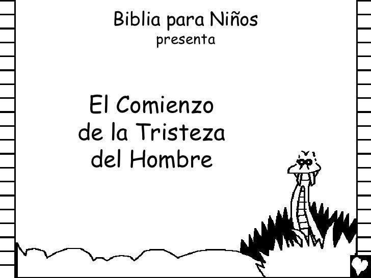 Biblia para Niños        presenta El Comienzode la Tristeza del Hombre