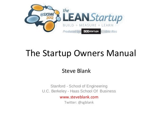 The Startup Owners Manual             Steve Blank       Stanford - School of Engineering   U.C. Berkeley - Haas School Of ...
