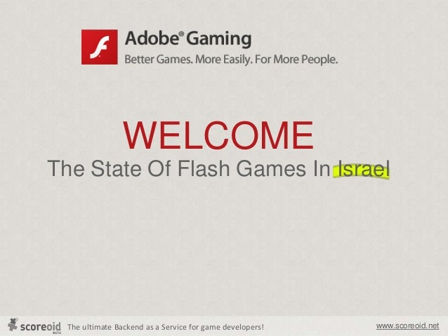 The ultimate Backend as a Service for game developers! www.scoreoid.netWELCOMEThe State Of Flash Games In Israel