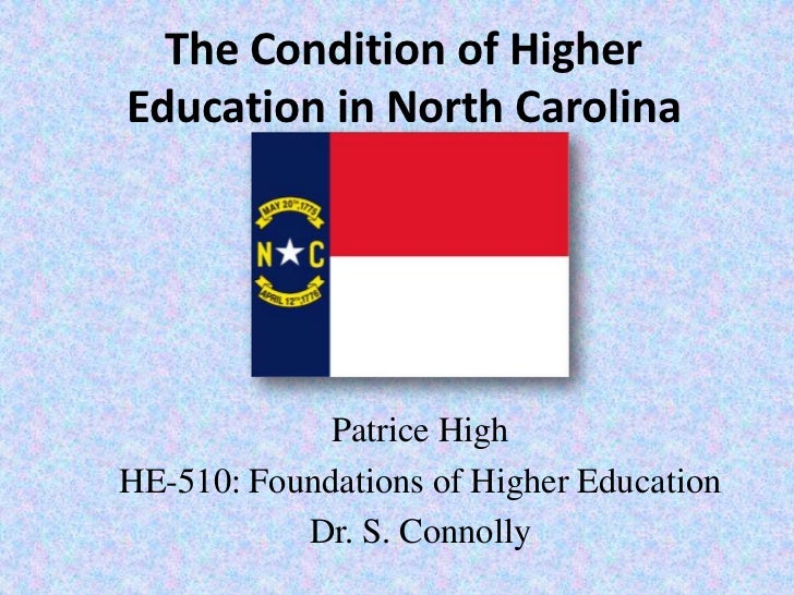The Condition of Higher Education in North Carolina<br />Patrice High<br />HE-510: Foundations of Higher Education<br />Dr...