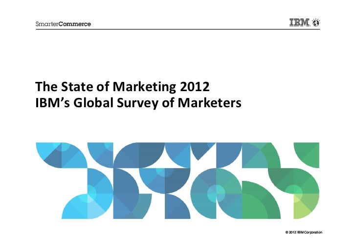 The State of Marketing 2012IBM's Global Survey of Marketers                                   © 2012 IBM Corporation