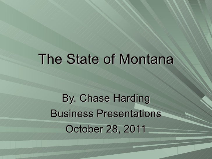 The State of Montana By. Chase Harding Business Presentations October 28, 2011