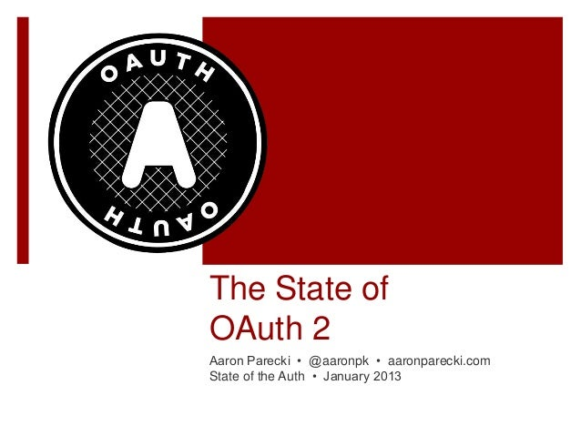 The State ofOAuth 2Aaron Parecki • @aaronpk • aaronparecki.comState of the Auth • January 2013