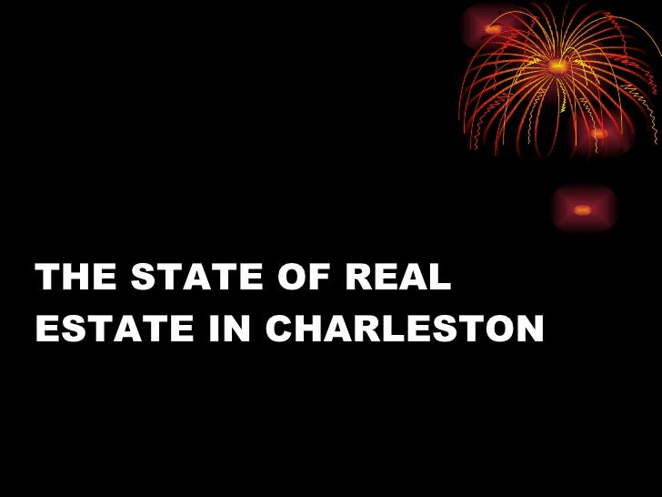 THE STATE OF REAL ESTATE IN CHARLESTON