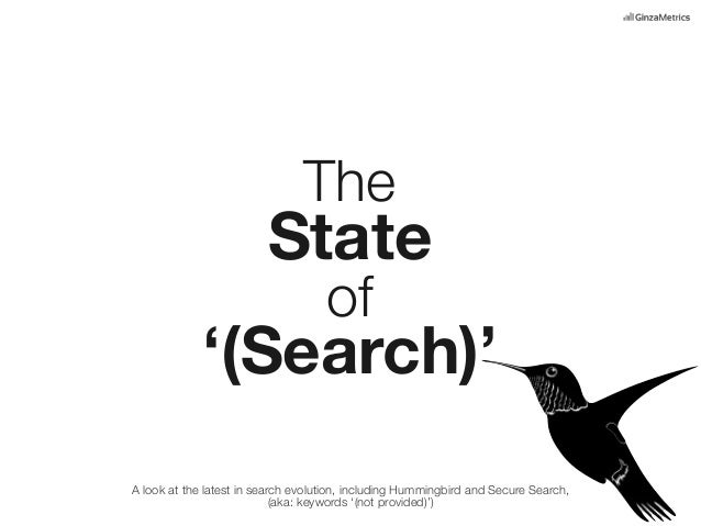 The  State of  '(Search)' A look at the latest in search evolution, including Hummingbird and Secure Search, (aka: keyword...