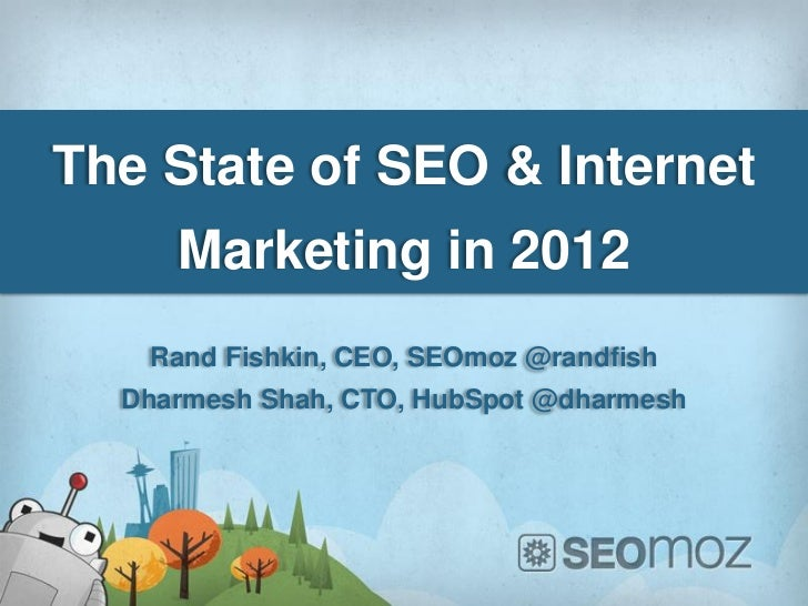 The State of SEO & Internet     Marketing in 2012   Rand Fishkin, CEO, SEOmoz @randfish  Dharmesh Shah, CTO, HubSpot @dhar...