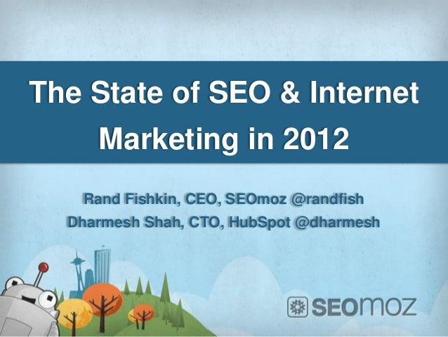 The State of SEO & Internet     Marketing in 2012   Rand Fishkin, CEO, SEOmoz @randfish  Dharmesh Shah, CTO, HubSpot @dhar...