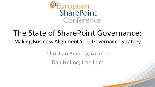 The State of SharePoint Governance:Making Business Alignment Your Governance Strategy            Christian Buckley, Axcele...