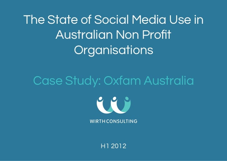 The State of Social Media Use in Australian Non Profit Organisations - Case Study: Oxfam Australia