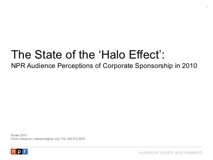 The State of the 'Halo Effect': NPR Audience Perceptions of Corporate Sponsorship in 2010 Winter 2010 Vince Lampone / vlam...