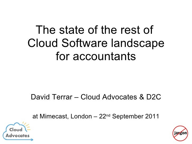 The state of the rest of  Cloud Software landscape for accountants David Terrar – Cloud Advocates & D2C at Mimecast, Londo...